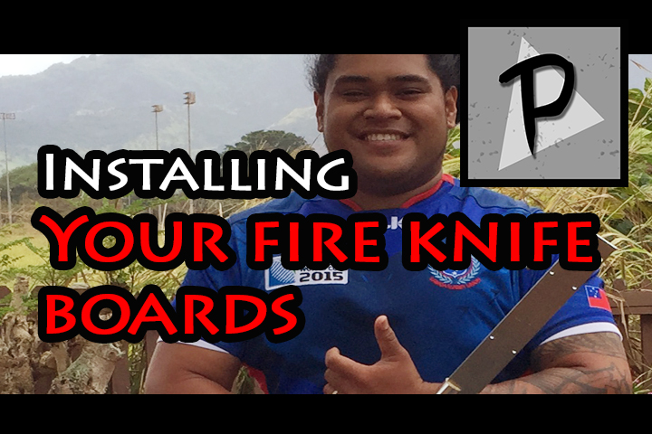 New Tutorial: Installing Your Fire Knife Boards